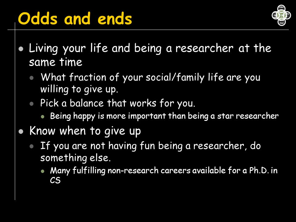 Odds and ends Living your life and being a researcher at the same time