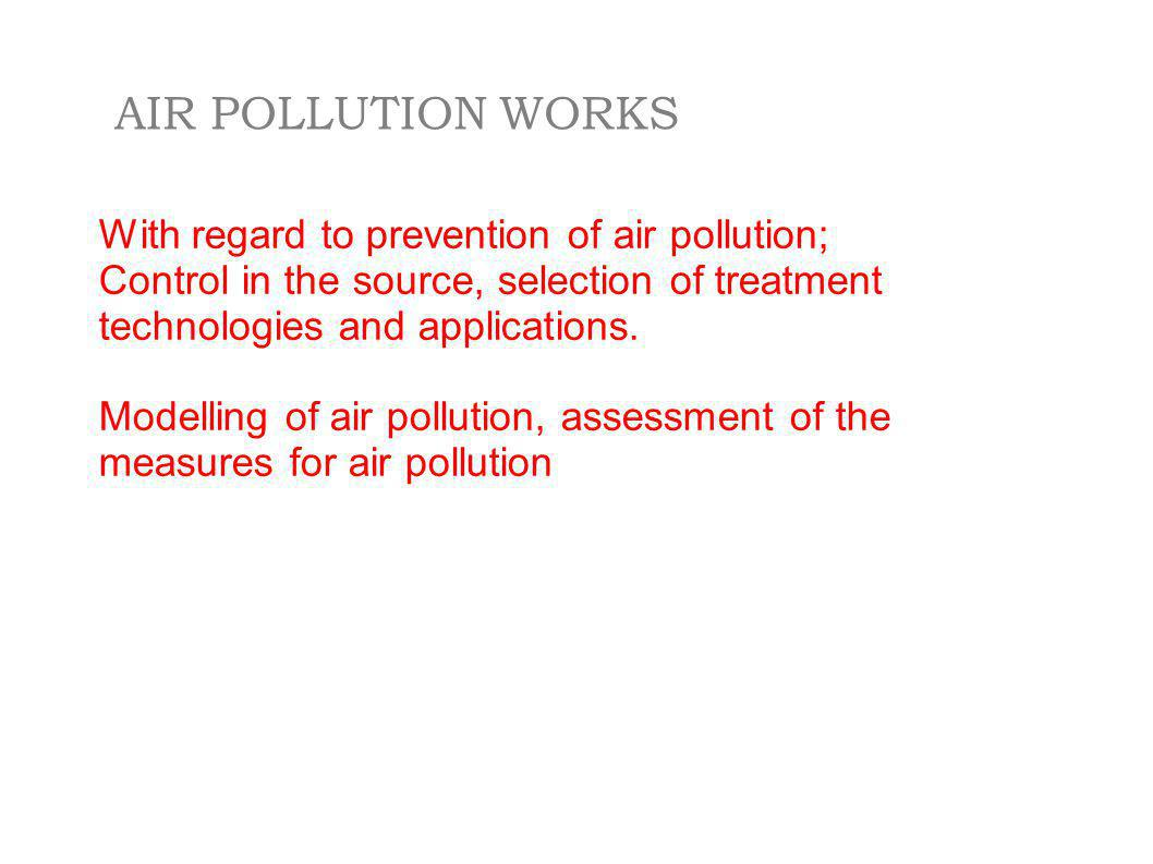 AIR POLLUTION WORKS With regard to prevention of air pollution;
