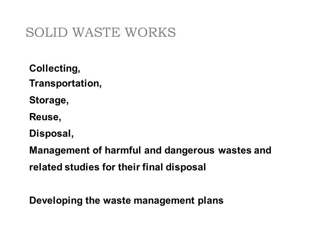 SOLID WASTE WORKS Collecting, Transportation, Storage, Reuse,