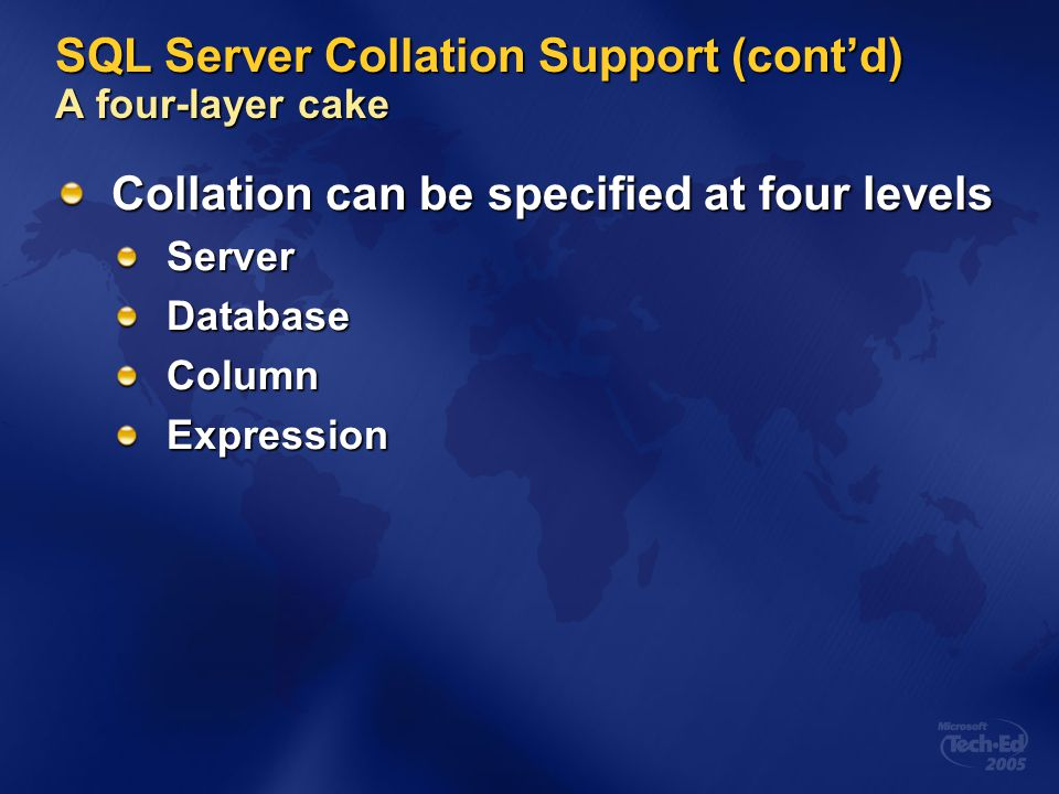 SQL Server Collation Support (cont'd) A four-layer cake