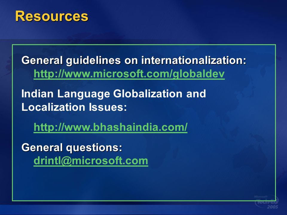 Resources General guidelines on internationalization: http://www.microsoft.com/globaldev. Indian Language Globalization and Localization Issues: