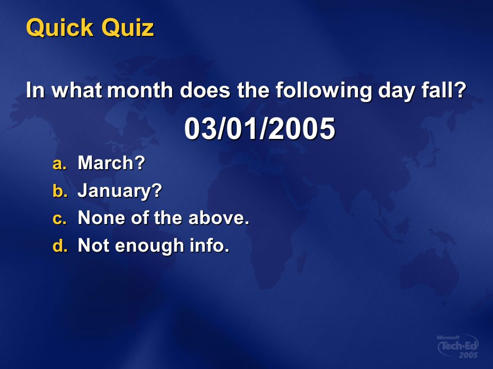03/01/2005 Quick Quiz In what month does the following day fall
