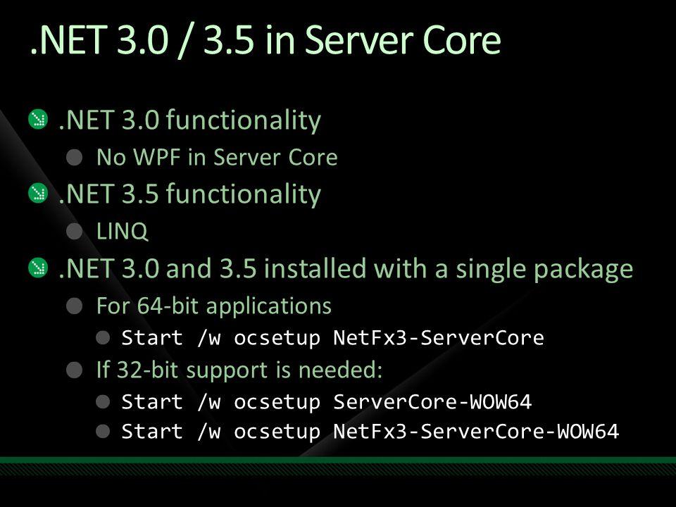 .NET 3.0 / 3.5 in Server Core .NET 3.0 functionality