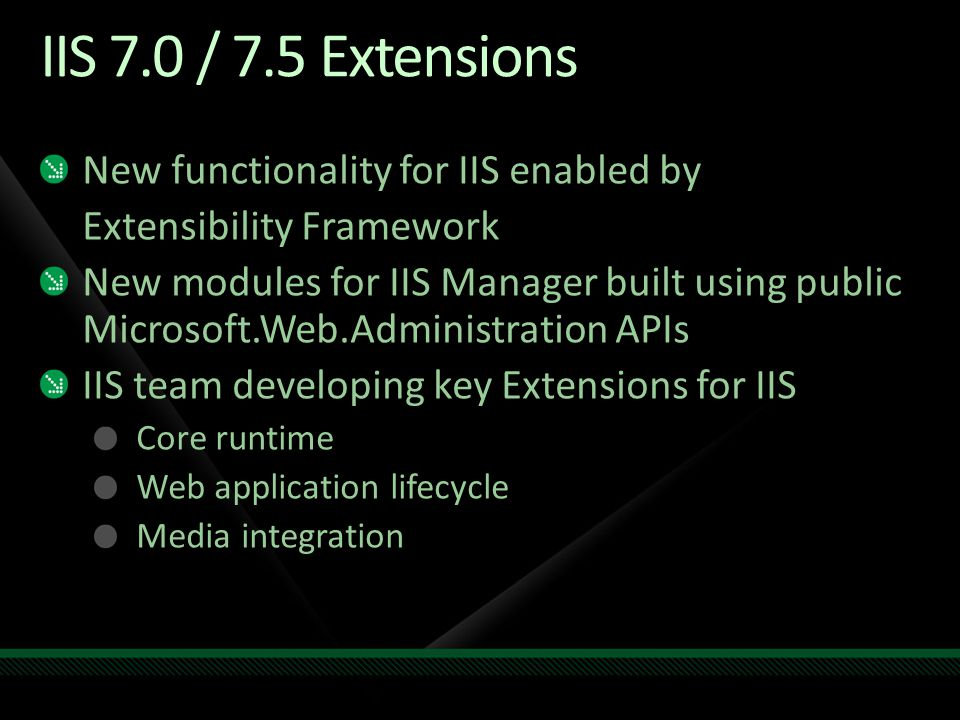 IIS 7.0 / 7.5 Extensions New functionality for IIS enabled by