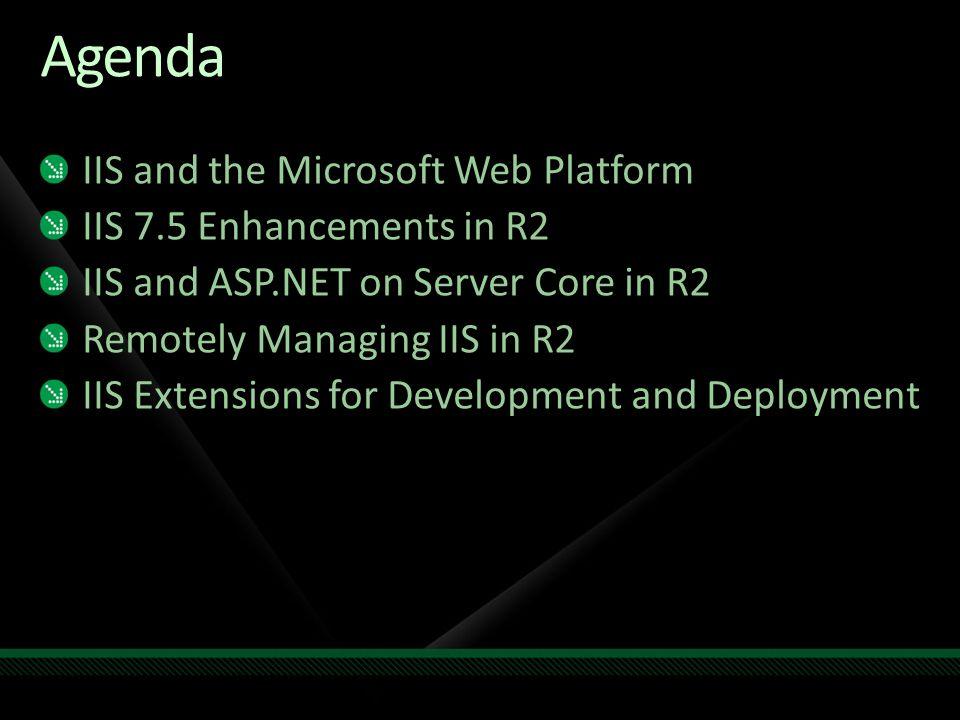 Agenda IIS and the Microsoft Web Platform IIS 7.5 Enhancements in R2