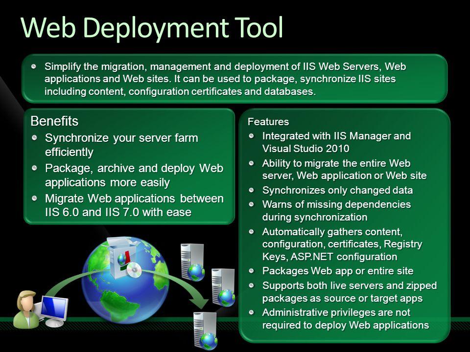 Web Deployment Tool Benefits Synchronize your server farm efficiently