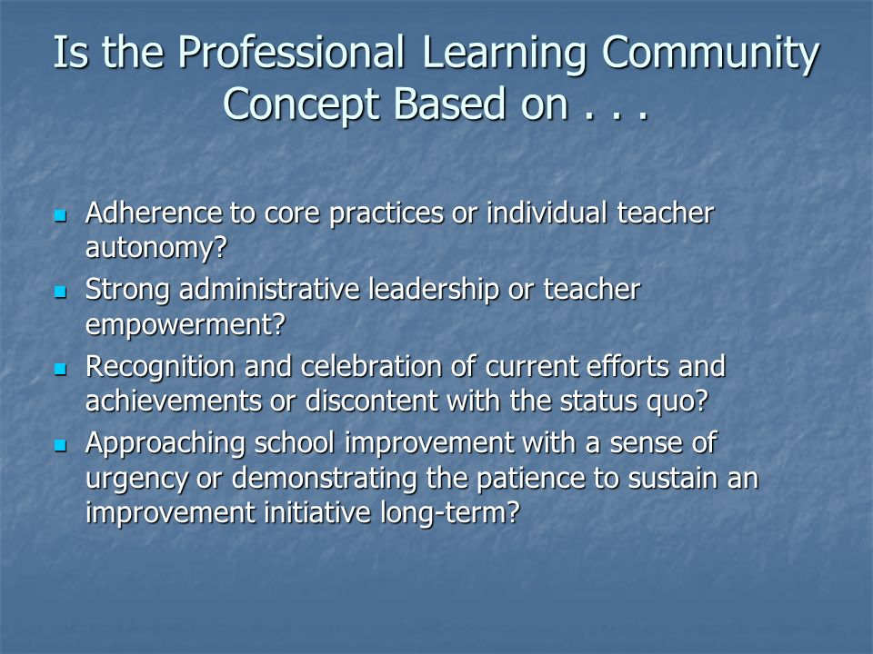 Is the Professional Learning Community Concept Based on . . .