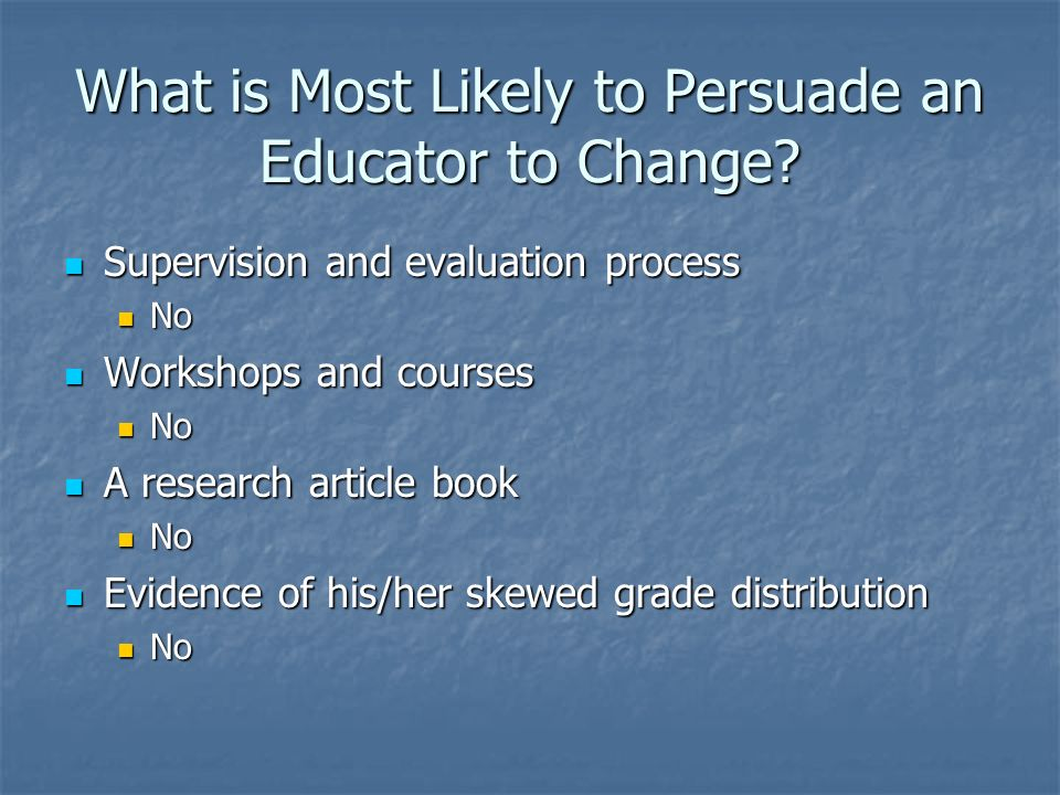 What is Most Likely to Persuade an Educator to Change