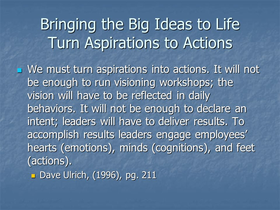 Bringing the Big Ideas to Life Turn Aspirations to Actions