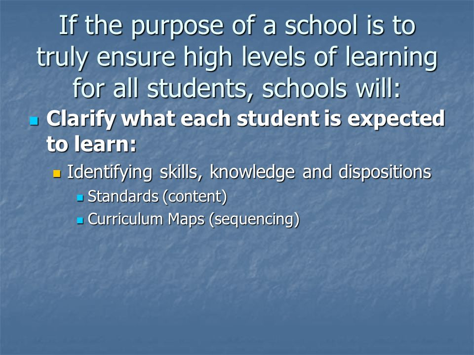 If the purpose of a school is to truly ensure high levels of learning for all students, schools will: