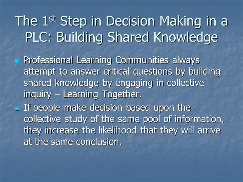 The 1st Step in Decision Making in a PLC: Building Shared Knowledge