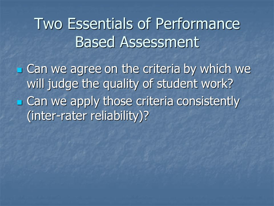 Two Essentials of Performance Based Assessment