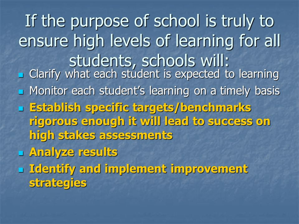 If the purpose of school is truly to ensure high levels of learning for all students, schools will: