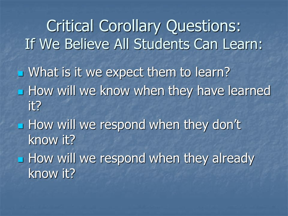 Critical Corollary Questions: If We Believe All Students Can Learn: