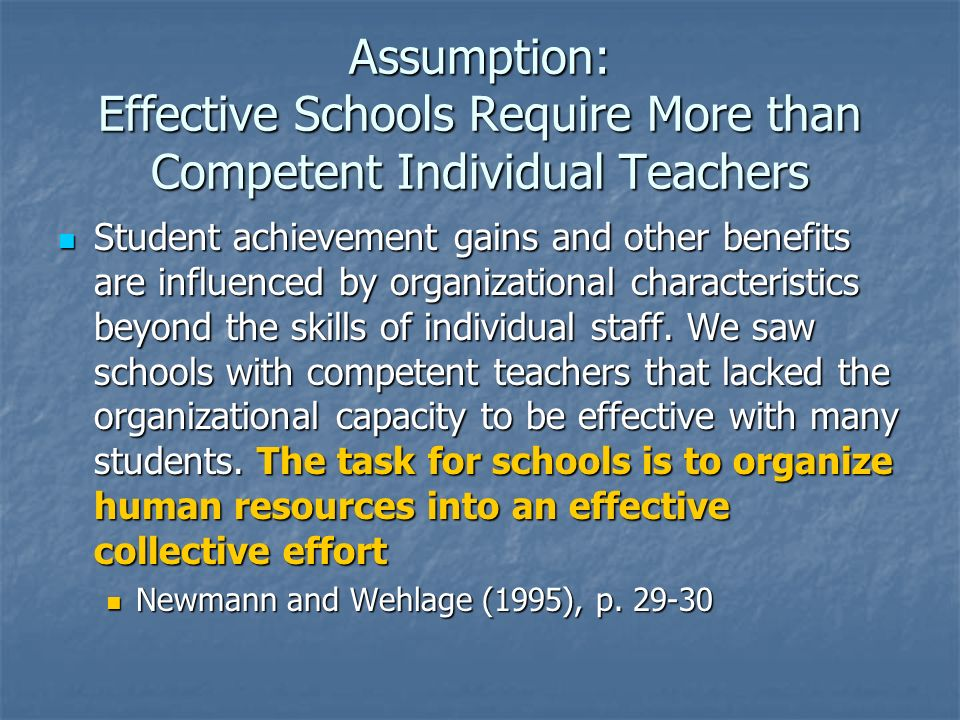 Assumption: Effective Schools Require More than Competent Individual Teachers