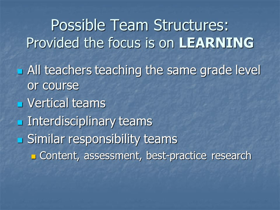 Possible Team Structures: Provided the focus is on LEARNING
