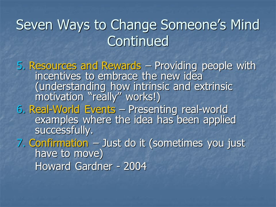 Seven Ways to Change Someone's Mind Continued
