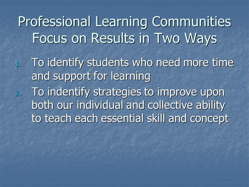 Professional Learning Communities Focus on Results in Two Ways