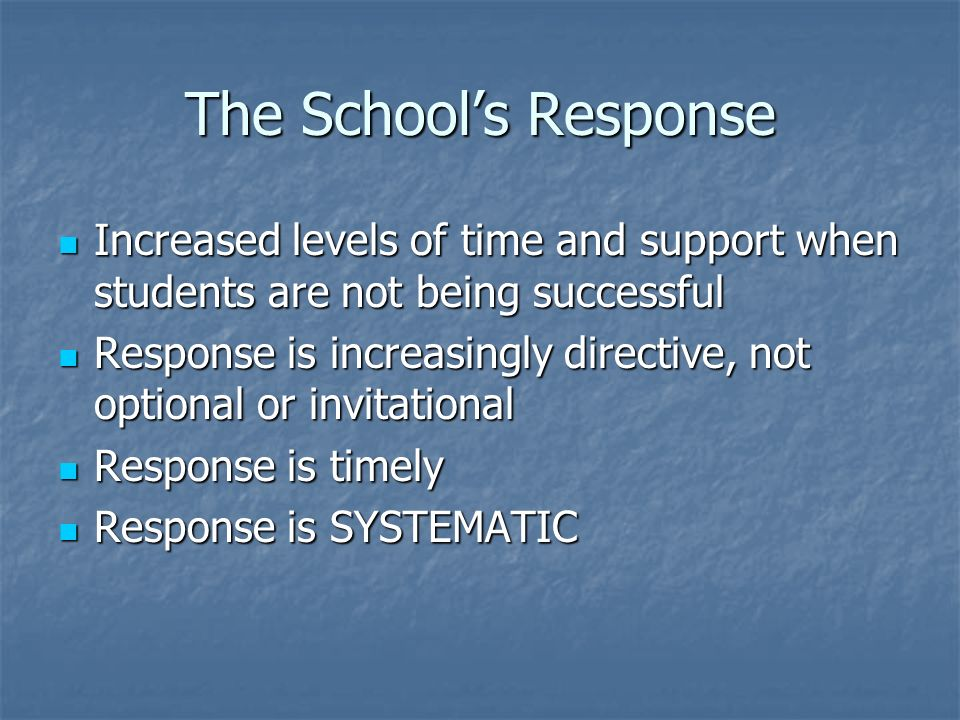 The School's Response Increased levels of time and support when students are not being successful.