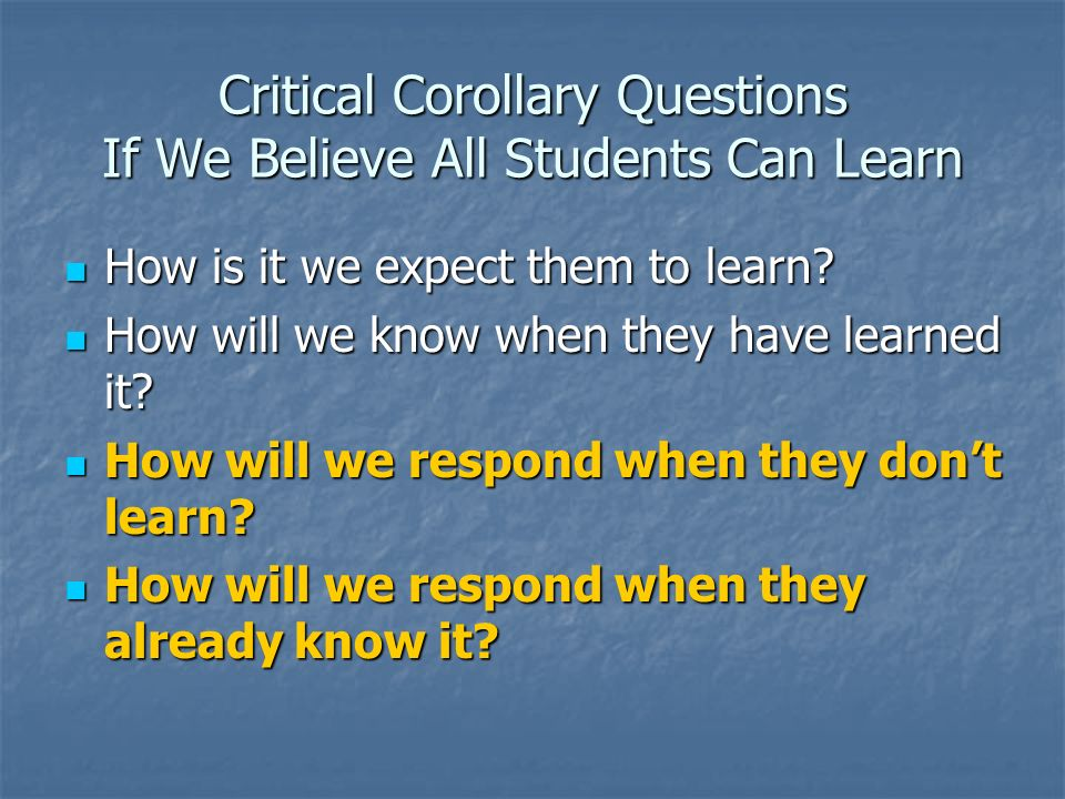 Critical Corollary Questions If We Believe All Students Can Learn
