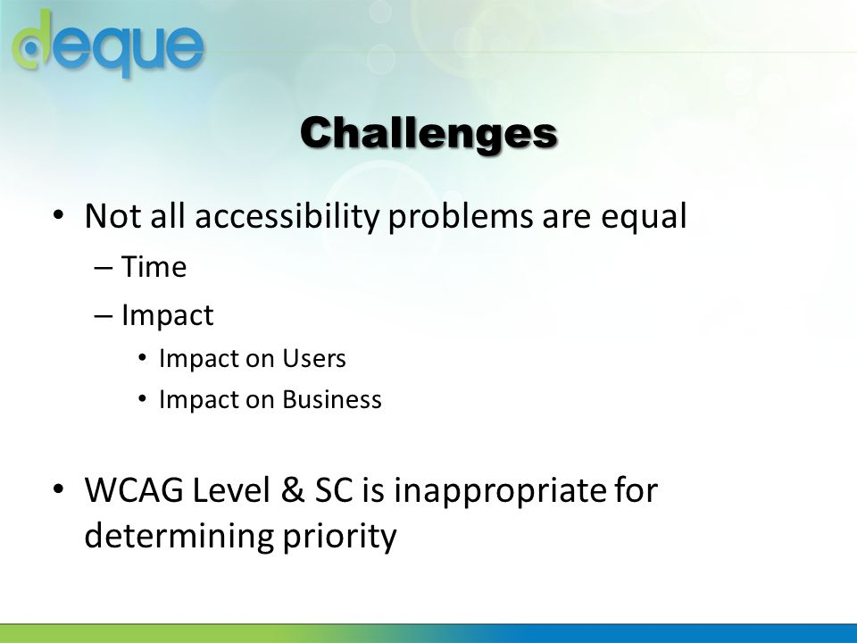 Challenges Not all accessibility problems are equal