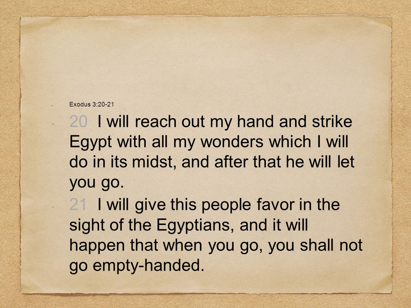 Exodus 3:20-2120 I will reach out my hand and strike Egypt with all my wonders which I will do in its midst, and after that he will let you go.