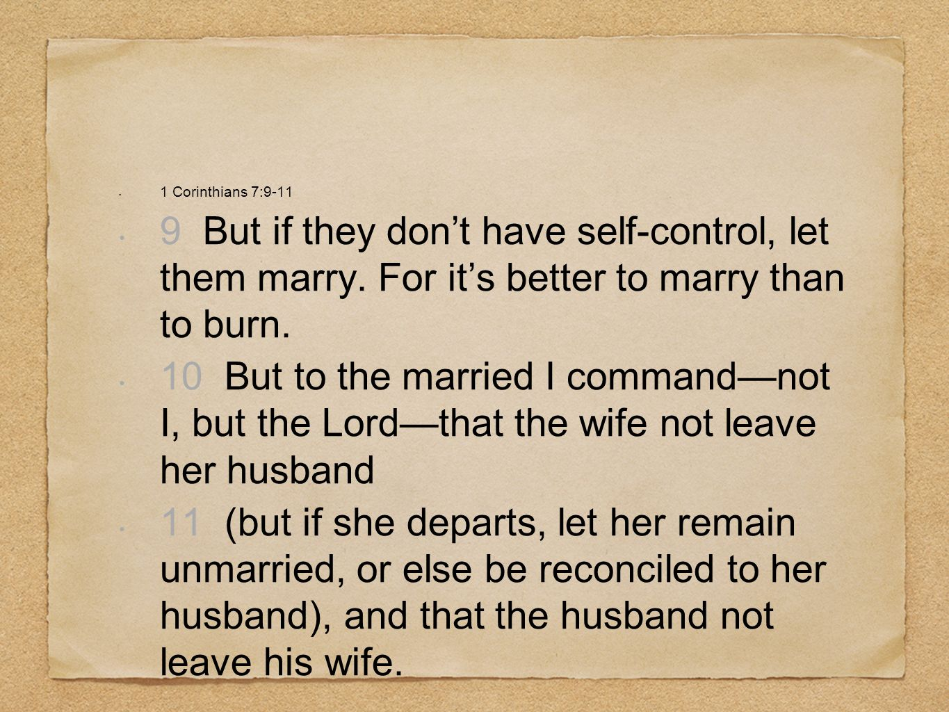 1 Corinthians 7:9-119 But if they don't have self-control, let them marry. For it's better to marry than to burn.