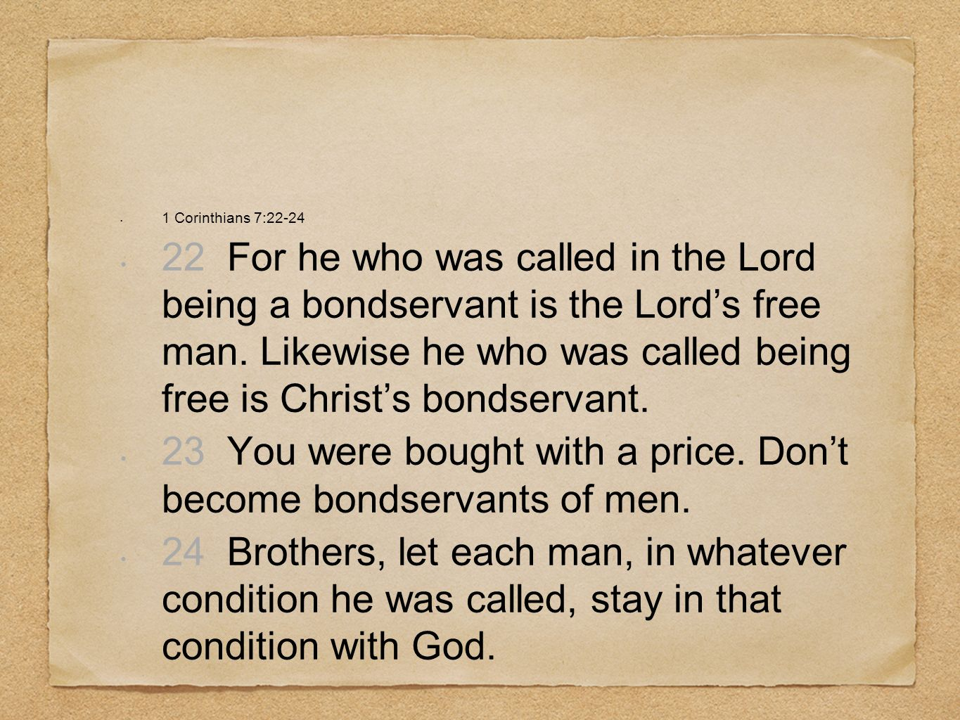 23 You were bought with a price. Don't become bondservants of men.
