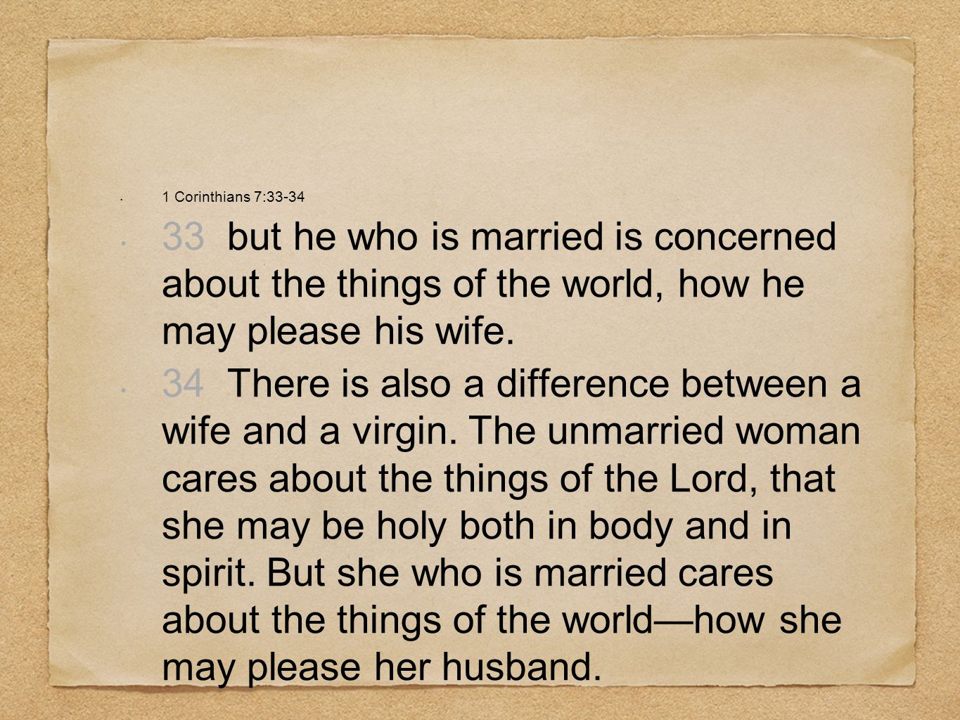 1 Corinthians 7:33-34 33 but he who is married is concerned about the things of the world, how he may please his wife.