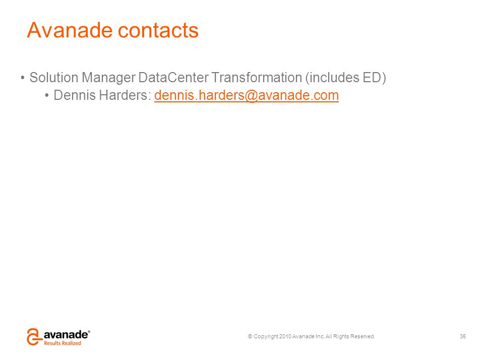 Avanade contacts Solution Manager DataCenter Transformation (includes ED) Dennis Harders: dennis.harders@avanade.com.