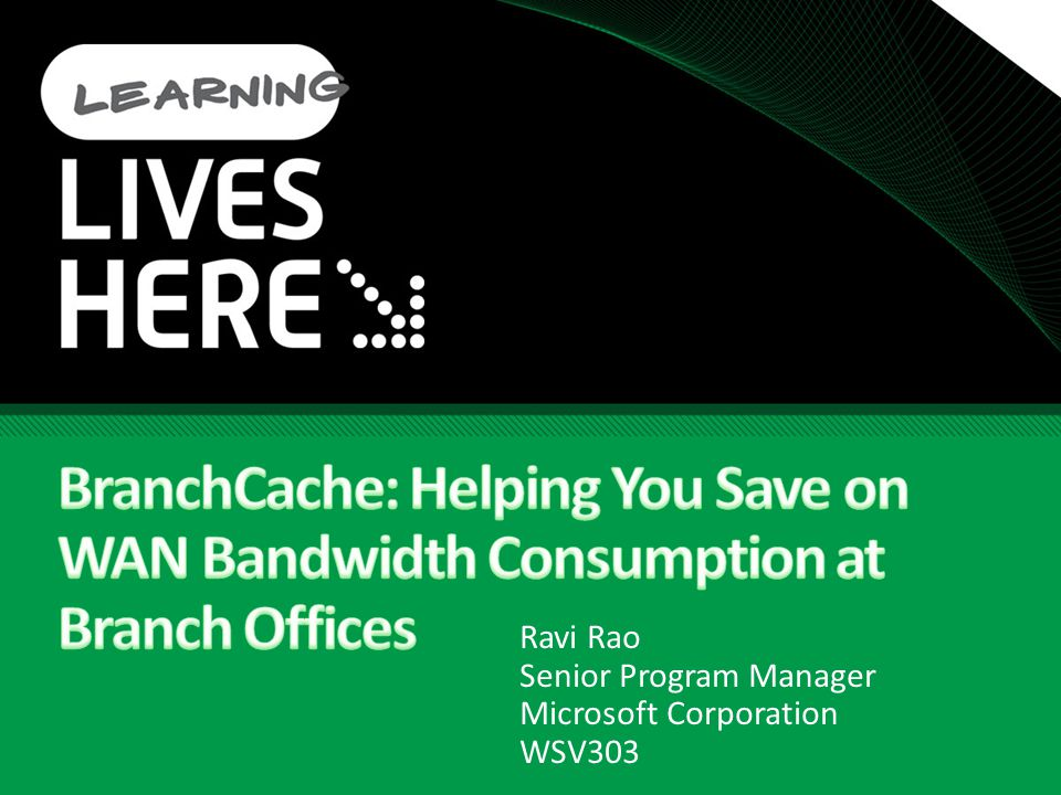 Tech·Ed North America /6/ :34 AM. BranchCache: Helping You Save on WAN Bandwidth Consumption at Branch Offices.