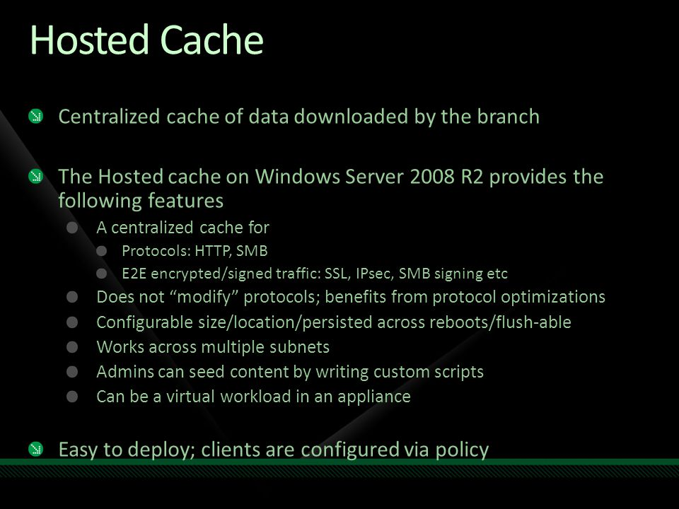 Hosted Cache Centralized cache of data downloaded by the branch