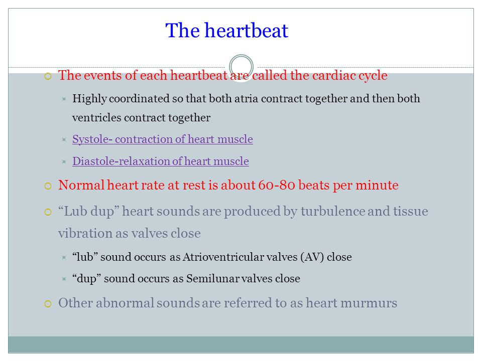 The heartbeat The events of each heartbeat are called the cardiac cycle.