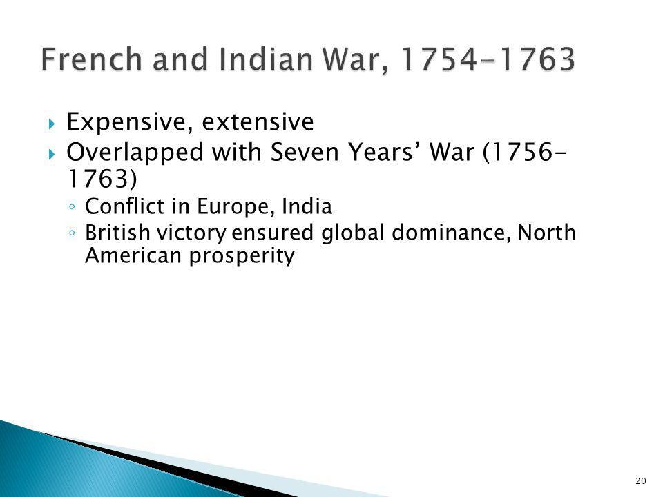 French and Indian War, 1754-1763 Expensive, extensive