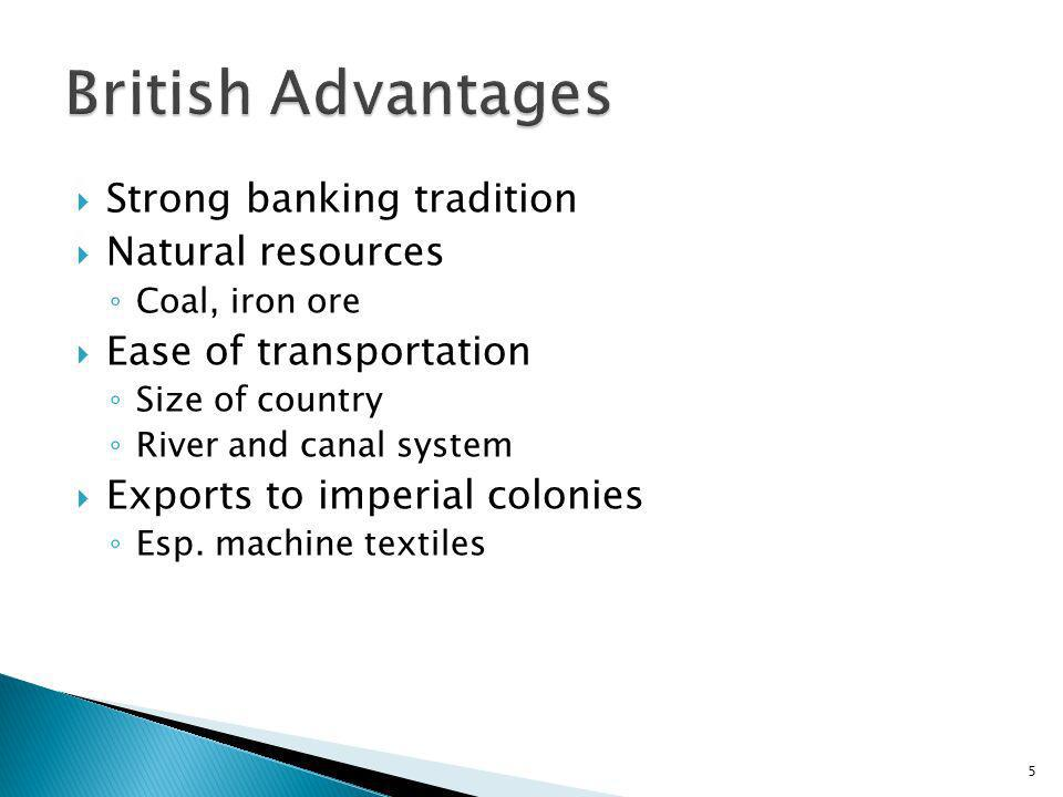 British Advantages Strong banking tradition Natural resources