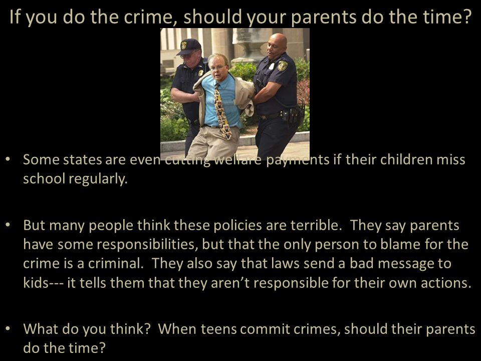 If you do the crime, should your parents do the time