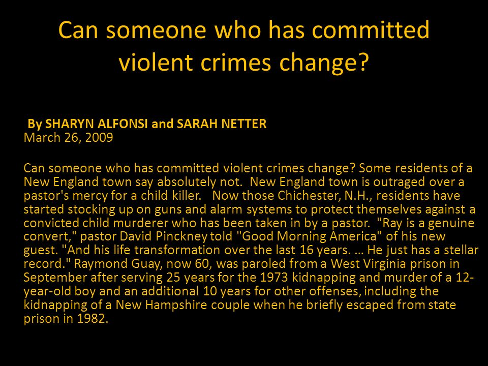 Can someone who has committed violent crimes change