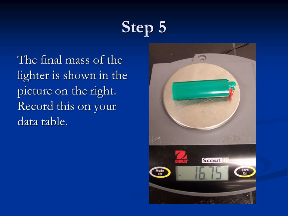 Step 5 The final mass of the lighter is shown in the picture on the right.