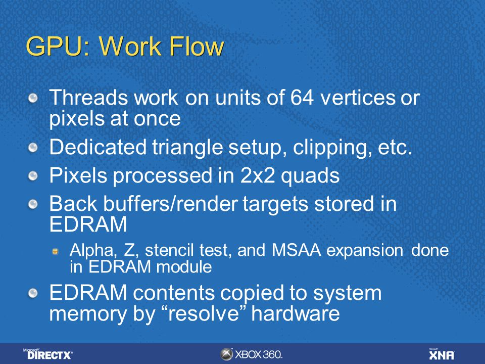 GPU: Work Flow Threads work on units of 64 vertices or pixels at once