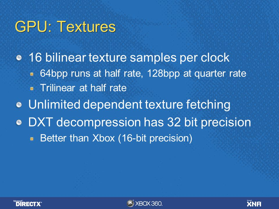 GPU: Textures 16 bilinear texture samples per clock
