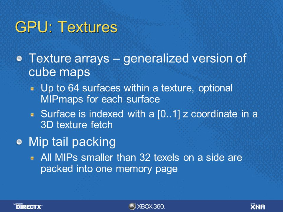 GPU: Textures Texture arrays – generalized version of cube maps