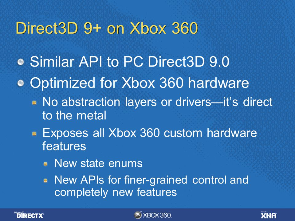 Direct3D 9+ on Xbox 360 Similar API to PC Direct3D 9.0