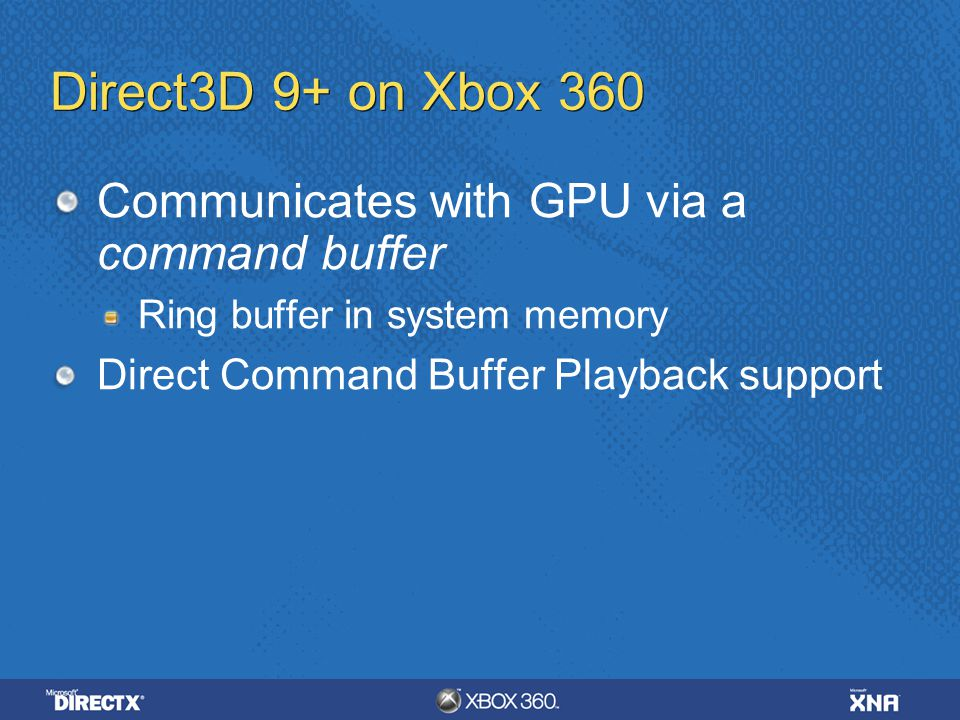 Direct3D 9+ on Xbox 360 Communicates with GPU via a command buffer