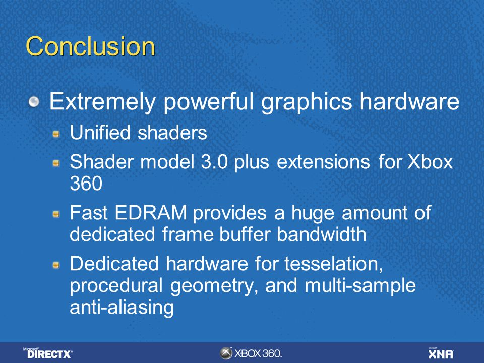 Conclusion Extremely powerful graphics hardware Unified shaders