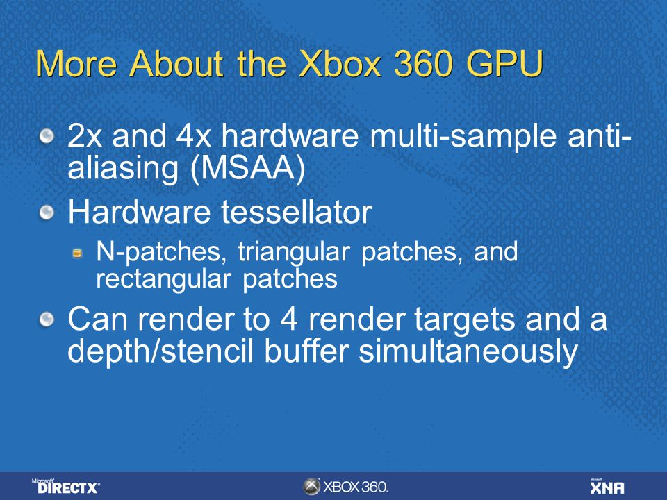 4/6/ :35 AM More About the Xbox 360 GPU. 2x and 4x hardware multi-sample anti-aliasing (MSAA)
