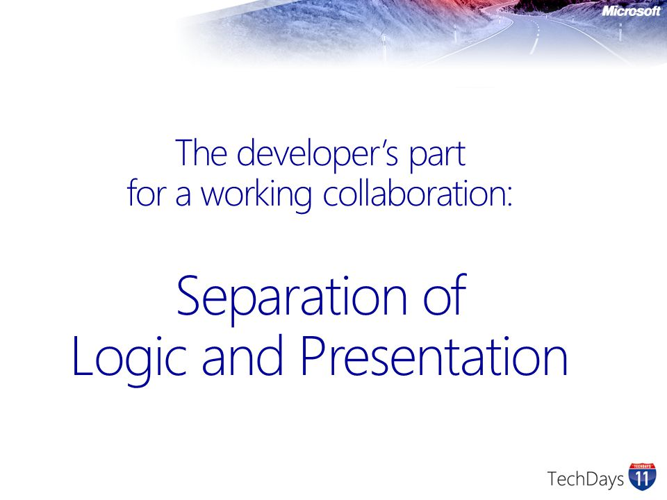The developer's part for a working collaboration: Separation of Logic and Presentation