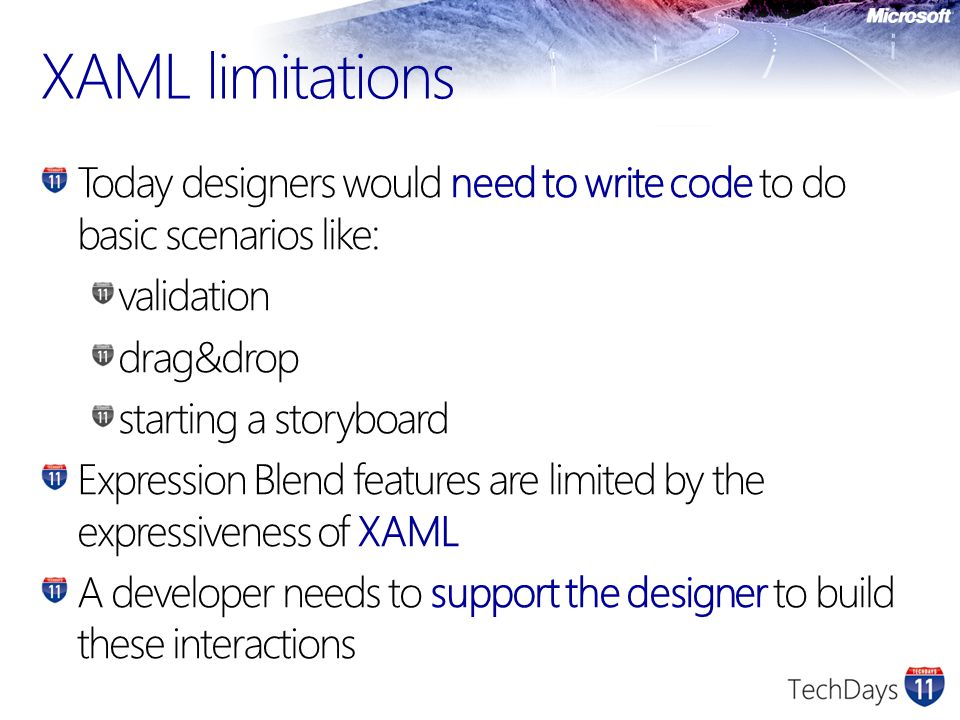 XAML limitations Today designers would need to write code to do basic scenarios like: validation. drag&drop.
