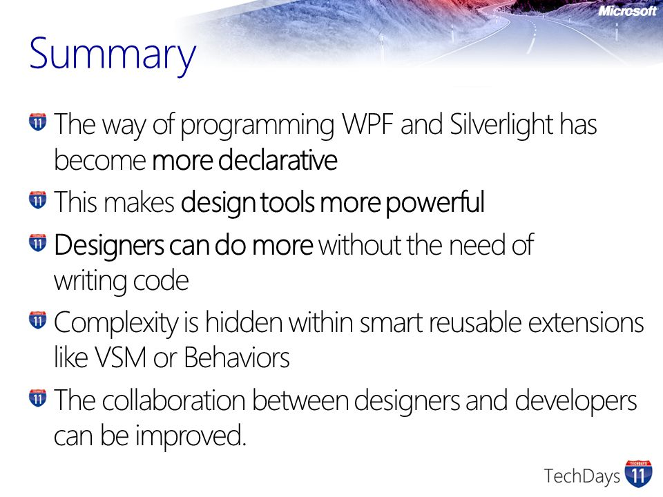 Summary The way of programming WPF and Silverlight has become more declarative. This makes design tools more powerful.