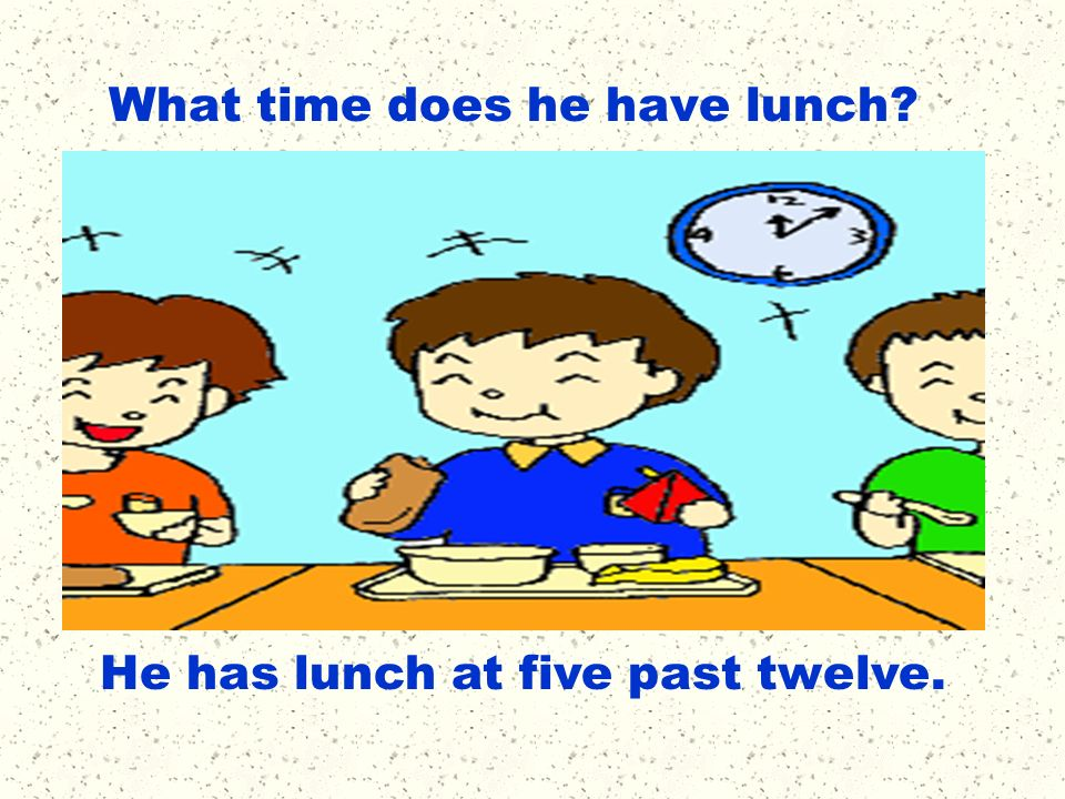 What time does he have lunch