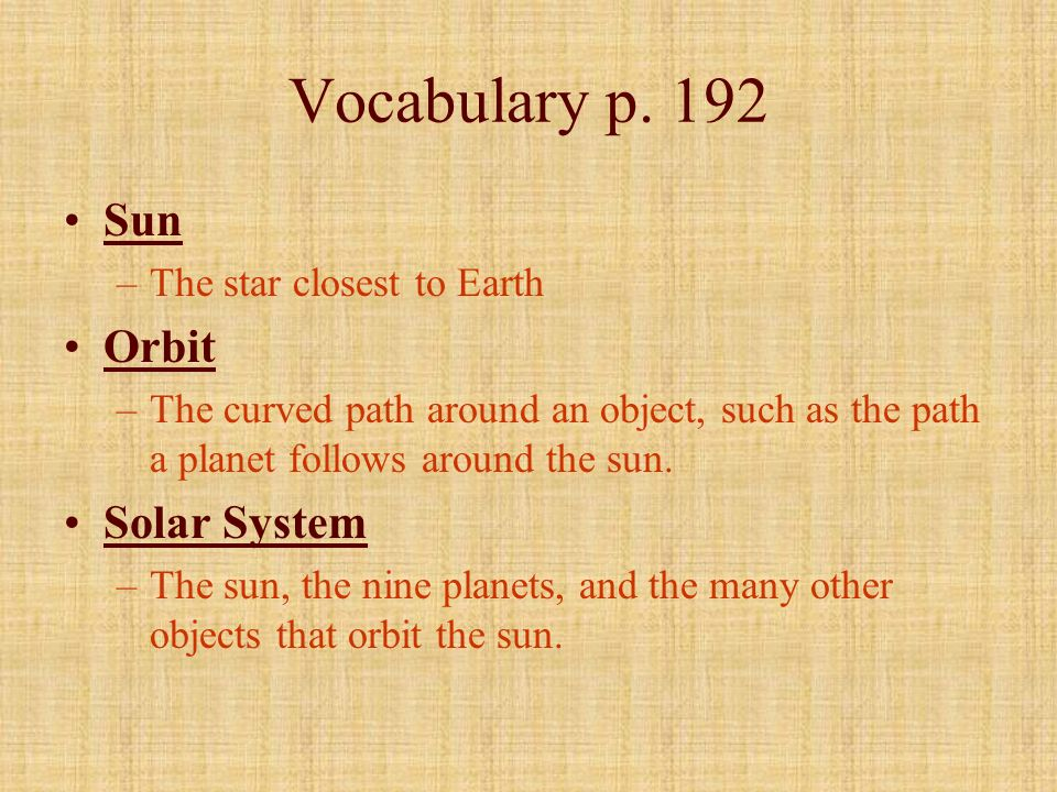 Vocabulary p. 192 Sun Orbit Solar System The star closest to Earth